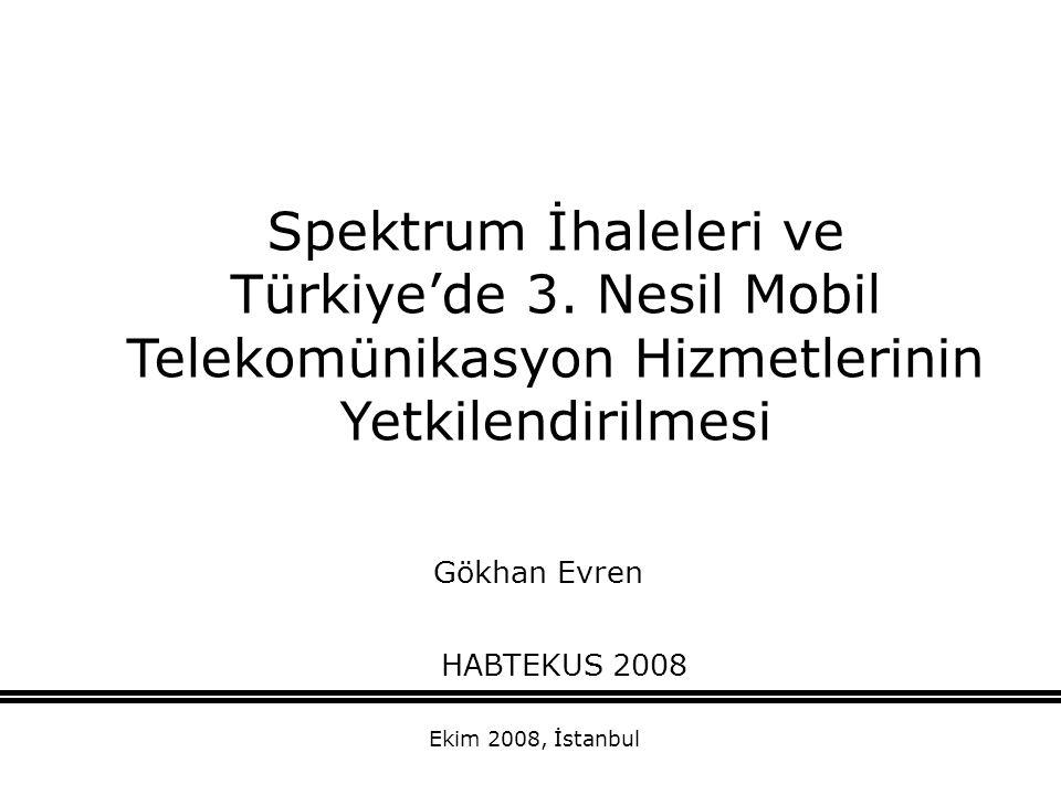 Spektrum İhaleleri ve Türkiye'de 3. Nesil Mobil Telekomünikasyon Hizmetlerinin Yetkilendirilmesi Gökhan Evren HABTEKUS 2008 Ekim 2008, İstanbul