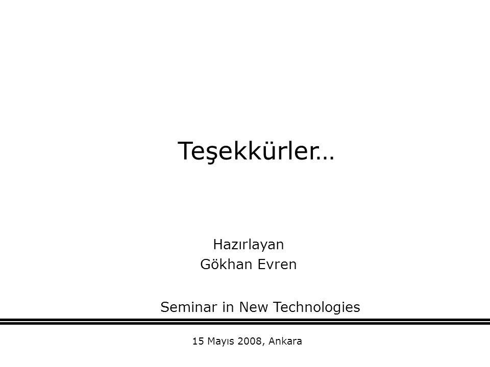 Teşekkürler… Hazırlayan Gökhan Evren Seminar in New Technologies 15 Mayıs 2008, Ankara