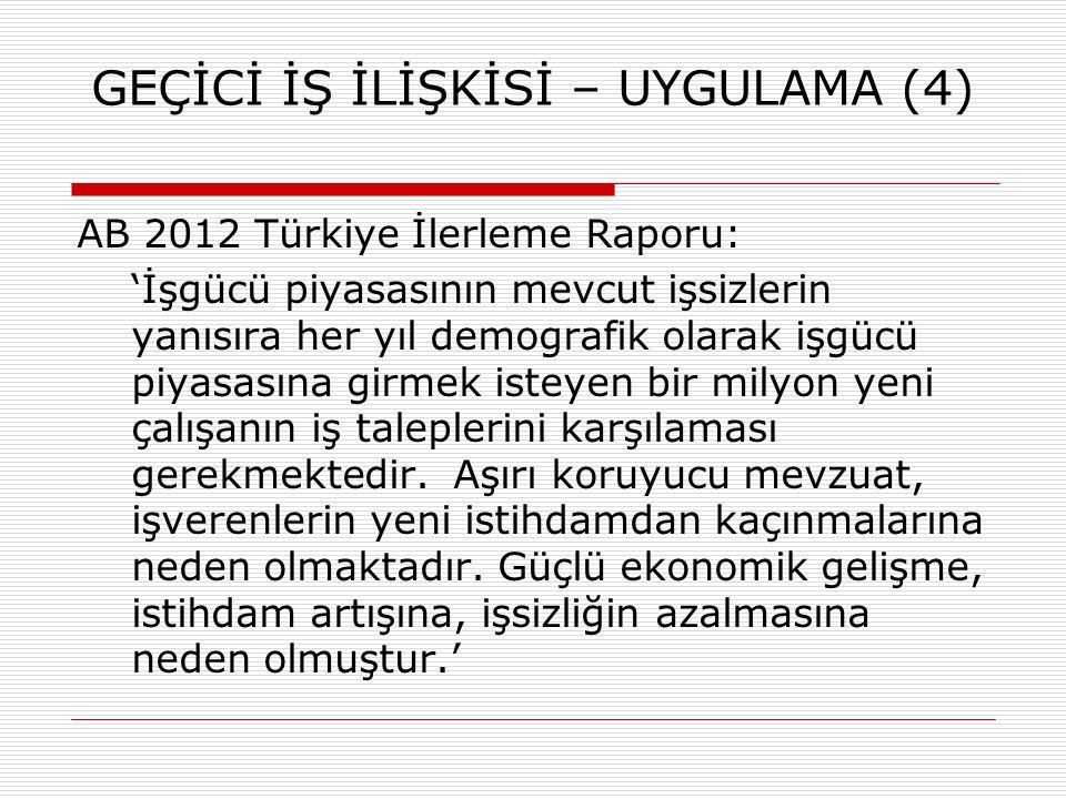 GEÇİCİ İŞ İLİŞKİSİ – UYGULAMA (4) AB 2012 Türkiye İlerleme Raporu: 'İşgücü piyasasının mevcut işsizlerin yanısıra her yıl demografik olarak işgücü piy