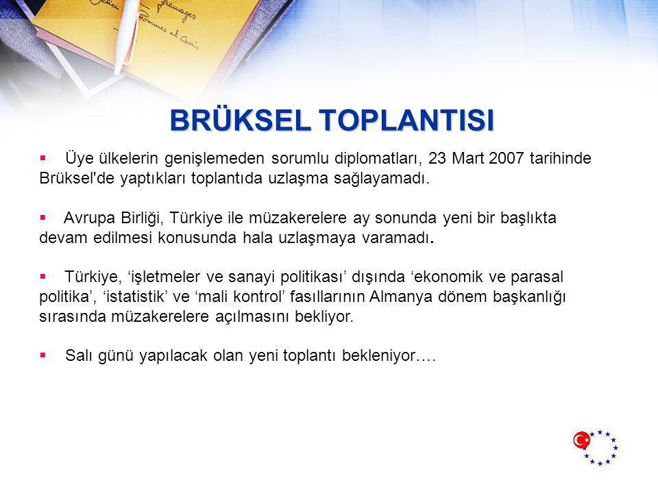 BRÜKSEL TOPLANTISI  Üye ülkelerin genişlemeden sorumlu diplomatları, 23 Mart 2007 tarihinde Brüksel de yaptıkları toplantıda uzlaşma sağlayamadı.