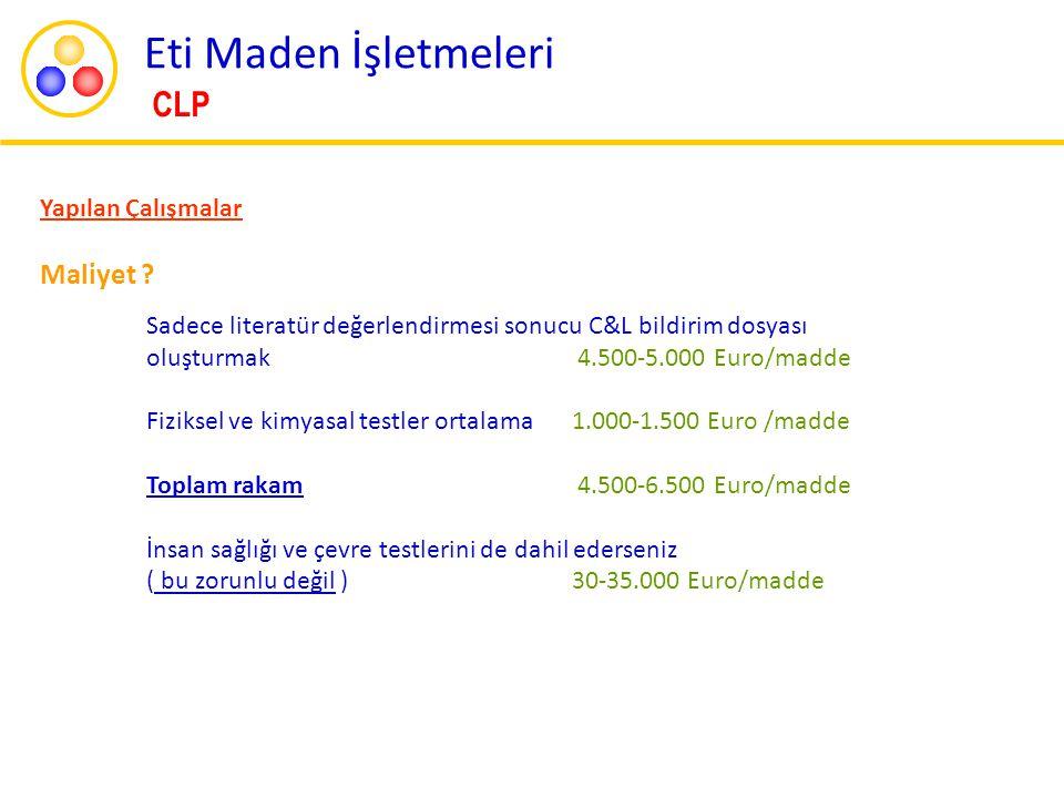 Yapılan Çalışmalar Maliyet ? Sadece literatür değerlendirmesi sonucu C&L bildirim dosyası oluşturmak 4.500-5.000 Euro/madde Fiziksel ve kimyasal testl