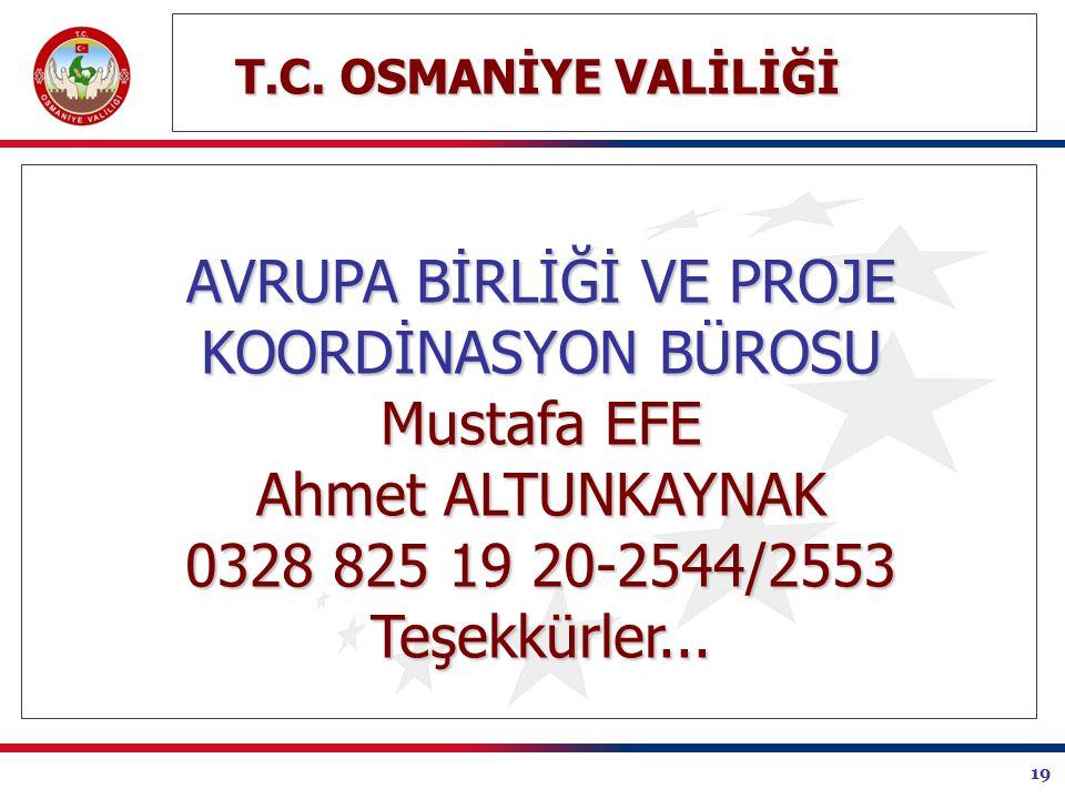 19 AVRUPA BİRLİĞİ VE PROJE KOORDİNASYON BÜROSU Mustafa EFE Ahmet ALTUNKAYNAK 0328 825 19 20-2544/2553 Teşekkürler...