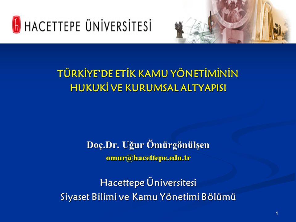1 TÜRKİYE'DE ETİK KAMU YÖNETİMİNİN HUKUKİ VE KURUMSAL ALTYAPISI Doç.Dr. Uğur Ömürgönülşen omur@hacettepe.edu.tr Hacettepe Üniversitesi Siyaset Bilimi