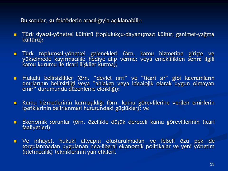 33 Bu sorular, şu faktörlerin aracılığıyla açıklanabilir: Bu sorular, şu faktörlerin aracılığıyla açıklanabilir: Türk siyasal-yönetsel kültürü (toplul