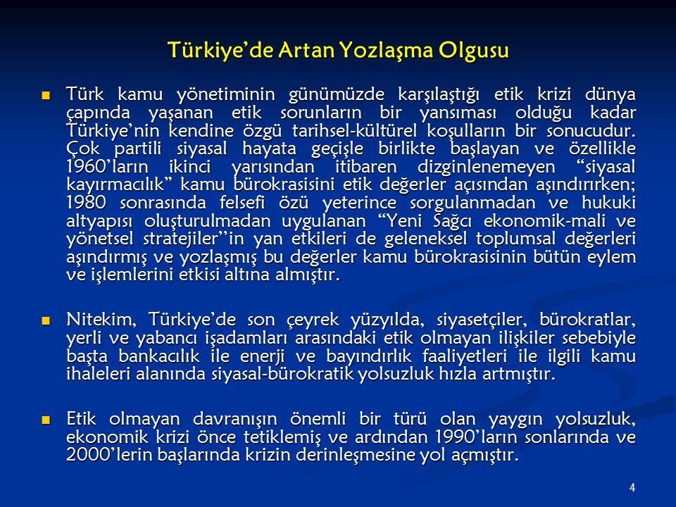 4 Türkiye'de Artan Yozlaşma Olgusu Türk kamu yönetiminin günümüzde karşılaştığı etik krizi dünya çapında yaşanan etik sorunların bir yansıması olduğu kadar Türkiye'nin kendine özgü tarihsel-kültürel koşulların bir sonucudur.