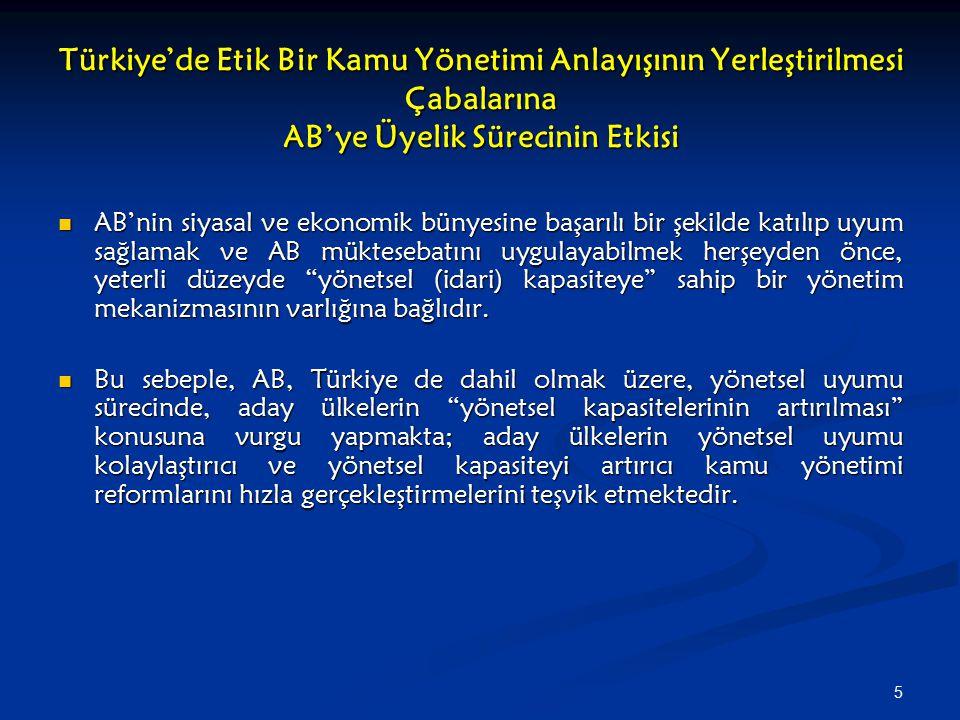 5 Türkiye'de Etik Bir Kamu Yönetimi Anlayışının Yerleştirilmesi Çabalarına AB'ye Üyelik Sürecinin Etkisi AB'nin siyasal ve ekonomik bünyesine başarılı