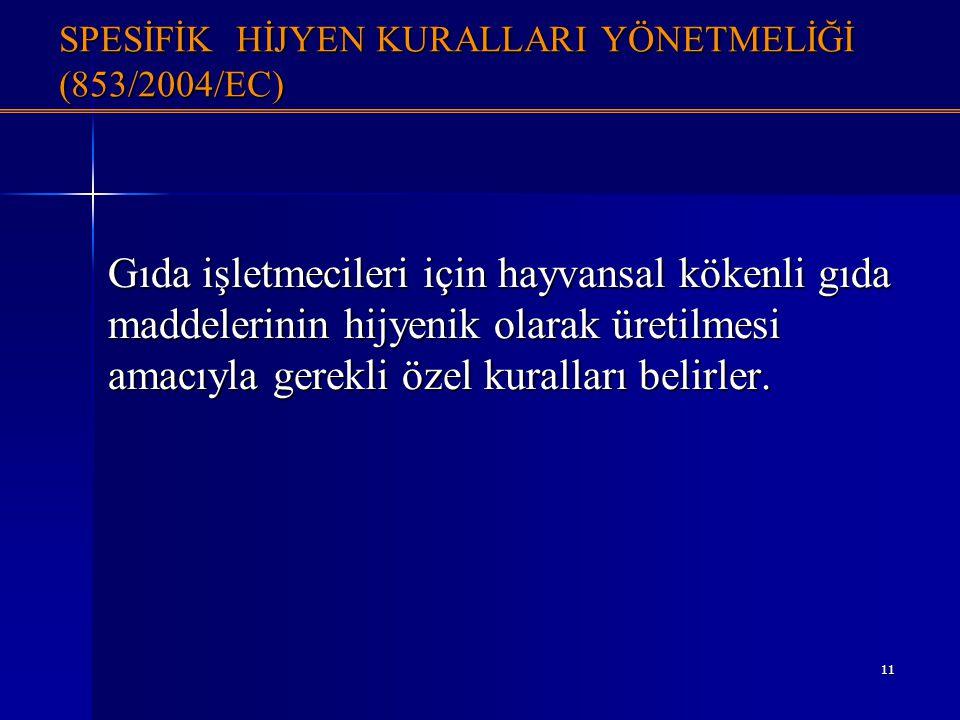 11 SPESİFİK HİJYEN KURALLARI YÖNETMELİĞİ (853/2004/EC) Gıda işletmecileri için hayvansal kökenli gıda maddelerinin hijyenik olarak üretilmesi amacıyla