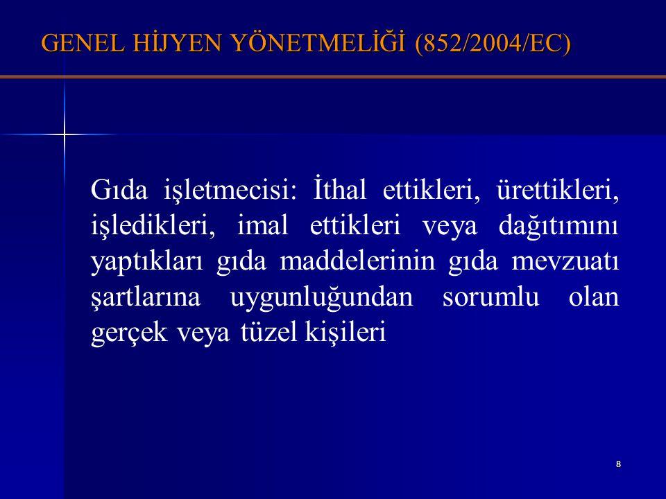 8 GENEL HİJYEN YÖNETMELİĞİ (852/2004/EC) Gıda işletmecisi: İthal ettikleri, ürettikleri, işledikleri, imal ettikleri veya dağıtımını yaptıkları gıda m