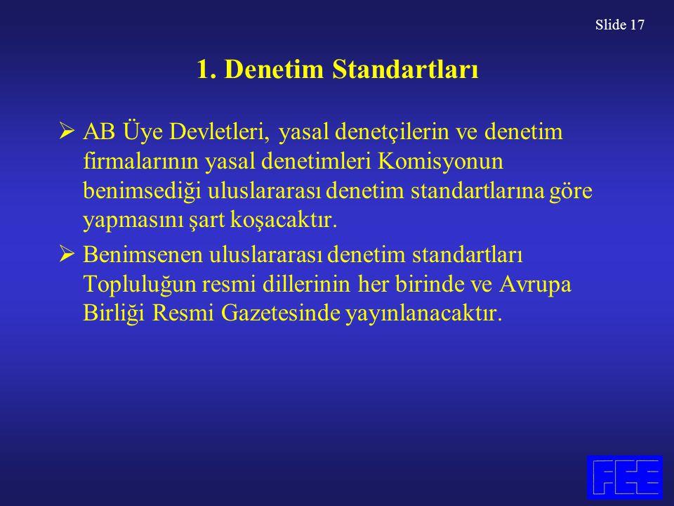 Slide 17 1. Denetim Standartları  AB Üye Devletleri, yasal denetçilerin ve denetim firmalarının yasal denetimleri Komisyonun benimsediği uluslararası