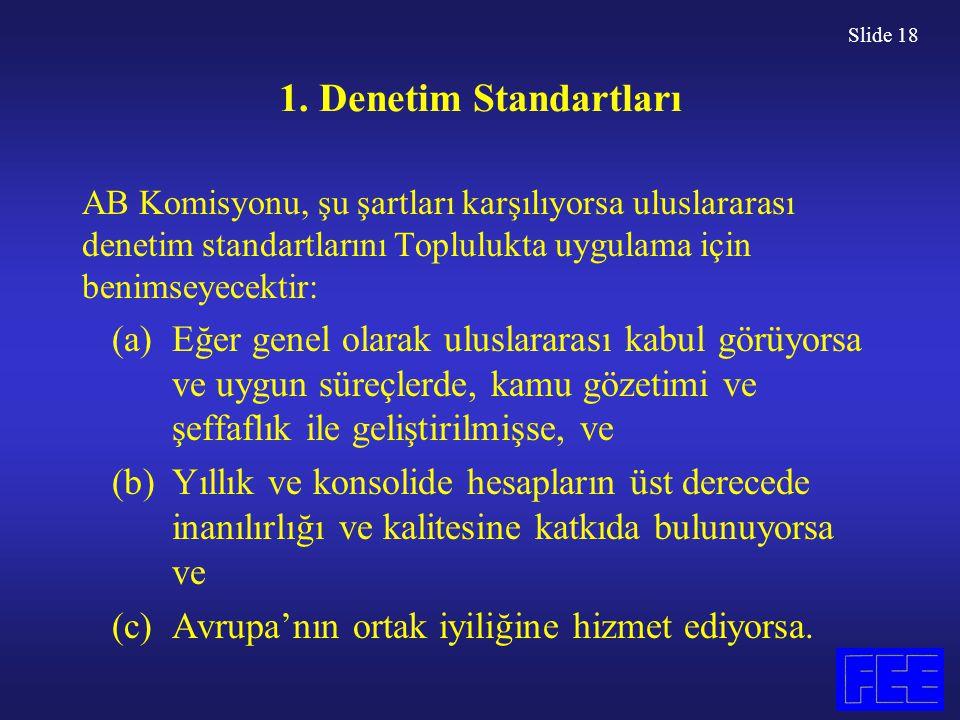Slide 18 1. Denetim Standartları AB Komisyonu, şu şartları karşılıyorsa uluslararası denetim standartlarını Toplulukta uygulama için benimseyecektir: