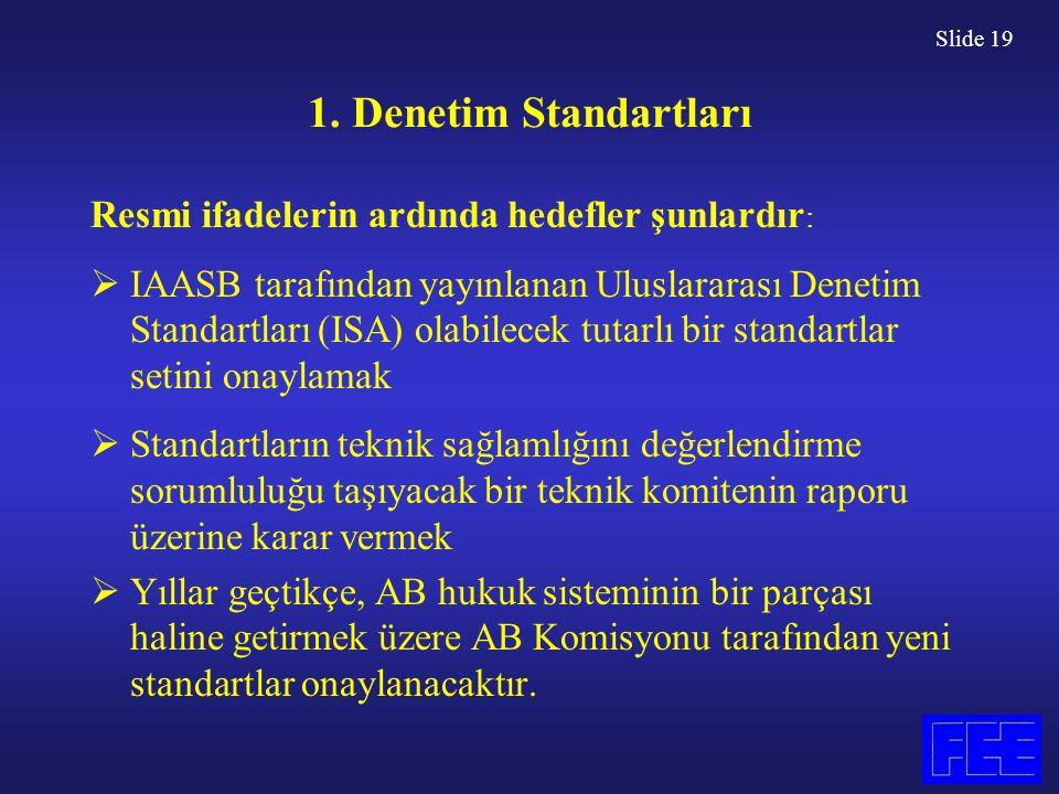 Slide 19 1. Denetim Standartları Resmi ifadelerin ardında hedefler şunlardır :  IAASB tarafından yayınlanan Uluslararası Denetim Standartları (ISA) o