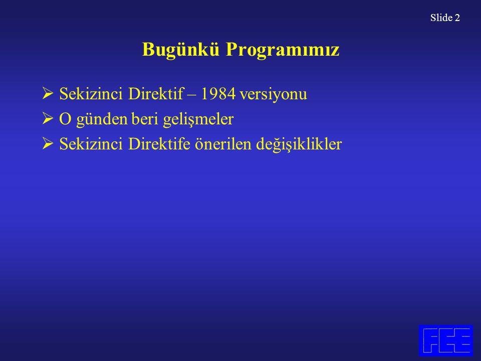Slide 2 Bugünkü Programımız  Sekizinci Direktif – 1984 versiyonu  O günden beri gelişmeler  Sekizinci Direktife önerilen değişiklikler