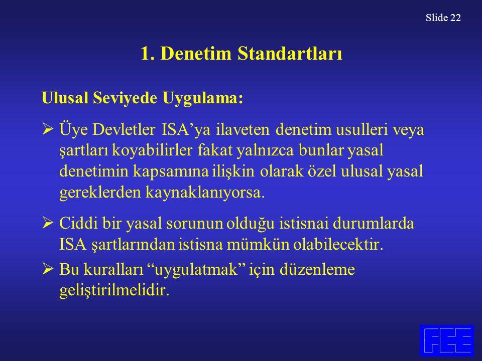 Slide 22 1. Denetim Standartları Ulusal Seviyede Uygulama:  Üye Devletler ISA'ya ilaveten denetim usulleri veya şartları koyabilirler fakat yalnızca