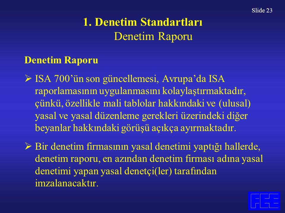 Slide 23 1. Denetim Standartları Denetim Raporu Denetim Raporu  ISA 700'ün son güncellemesi, Avrupa'da ISA raporlamasının uygulanmasını kolaylaştırma