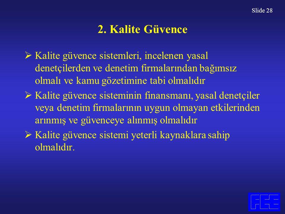 Slide 28 2. Kalite Güvence  Kalite güvence sistemleri, incelenen yasal denetçilerden ve denetim firmalarından bağımsız olmalı ve kamu gözetimine tabi