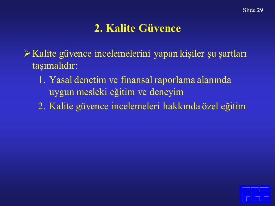 Slide 29 2. Kalite Güvence  Kalite güvence incelemelerini yapan kişiler şu şartları taşımalıdır: 1.Yasal denetim ve finansal raporlama alanında uygun
