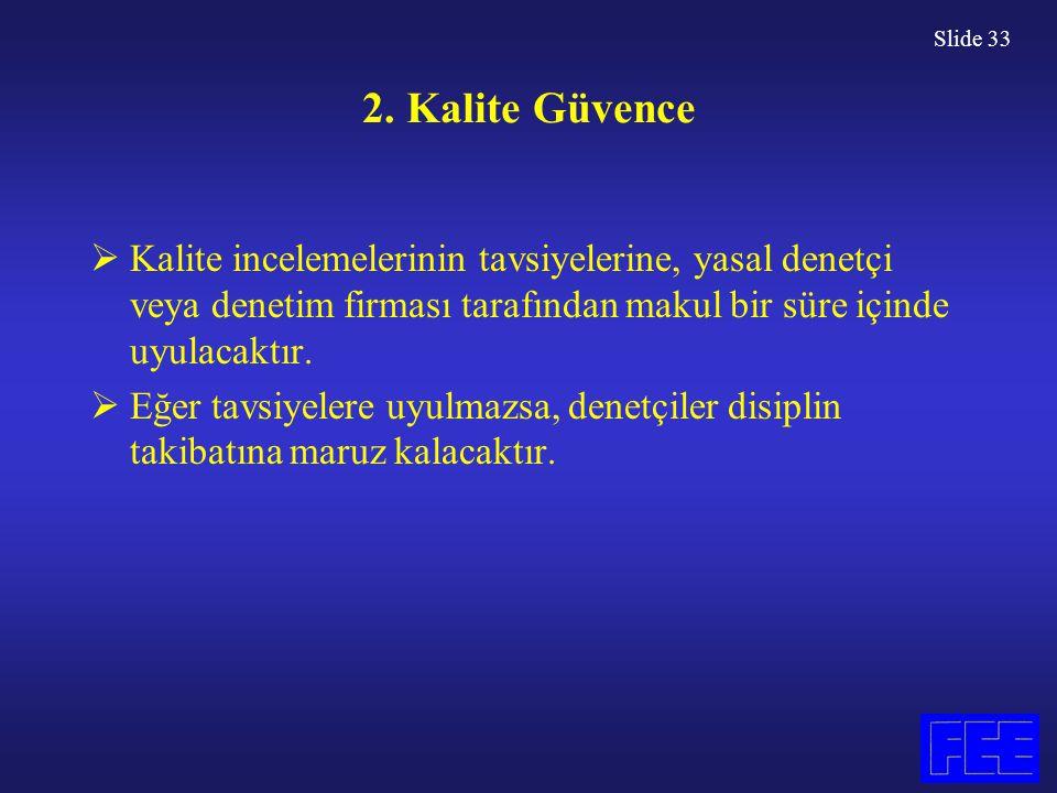 Slide 33 2. Kalite Güvence  Kalite incelemelerinin tavsiyelerine, yasal denetçi veya denetim firması tarafından makul bir süre içinde uyulacaktır. 