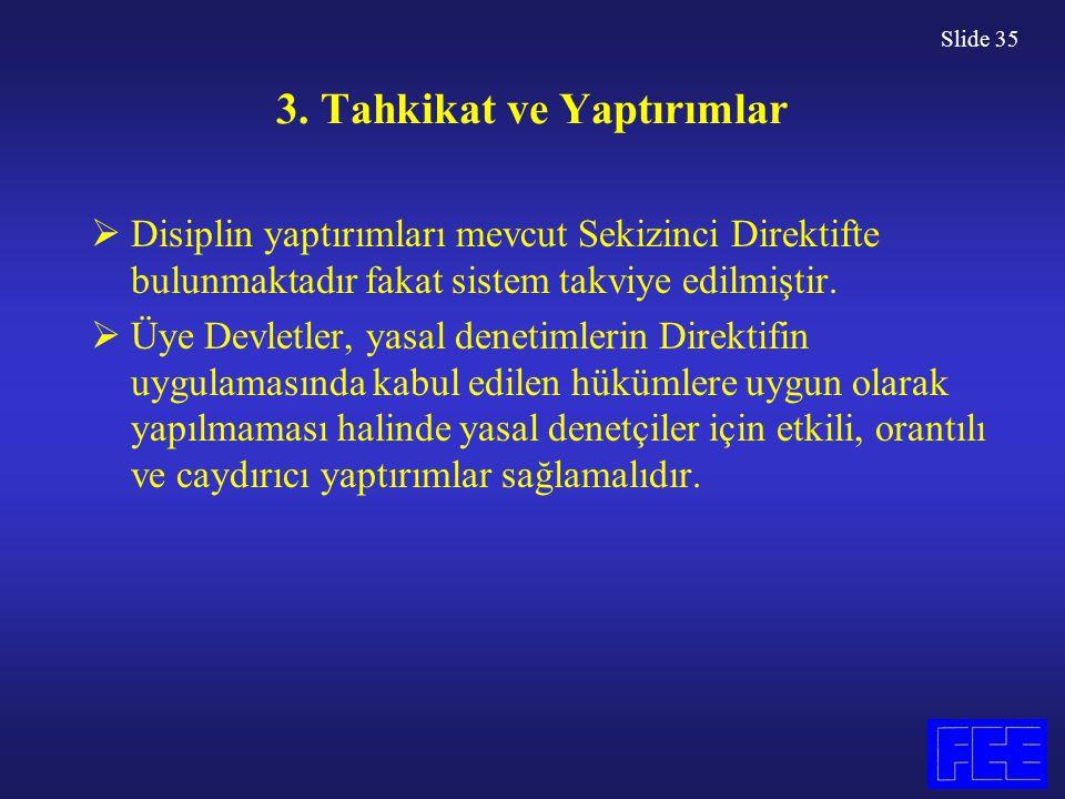 Slide 35 3. Tahkikat ve Yaptırımlar  Disiplin yaptırımları mevcut Sekizinci Direktifte bulunmaktadır fakat sistem takviye edilmiştir.  Üye Devletler