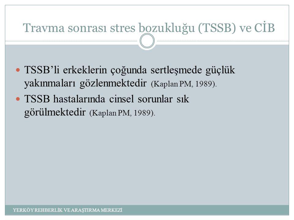 Travma sonrası stres bozukluğu (TSSB) ve CİB TSSB'li erkeklerin çoğunda sertleşmede güçlük yakınmaları gözlenmektedir (Kaplan PM, 1989).