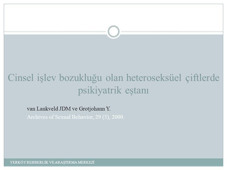 Cinsel işlev bozukluğu olan heteroseksüel çiftlerde psikiyatrik eştanı van Lankveld JDM ve Grotjohann Y. Archives of Sexual Behavior, 29 (5), 2000. YE