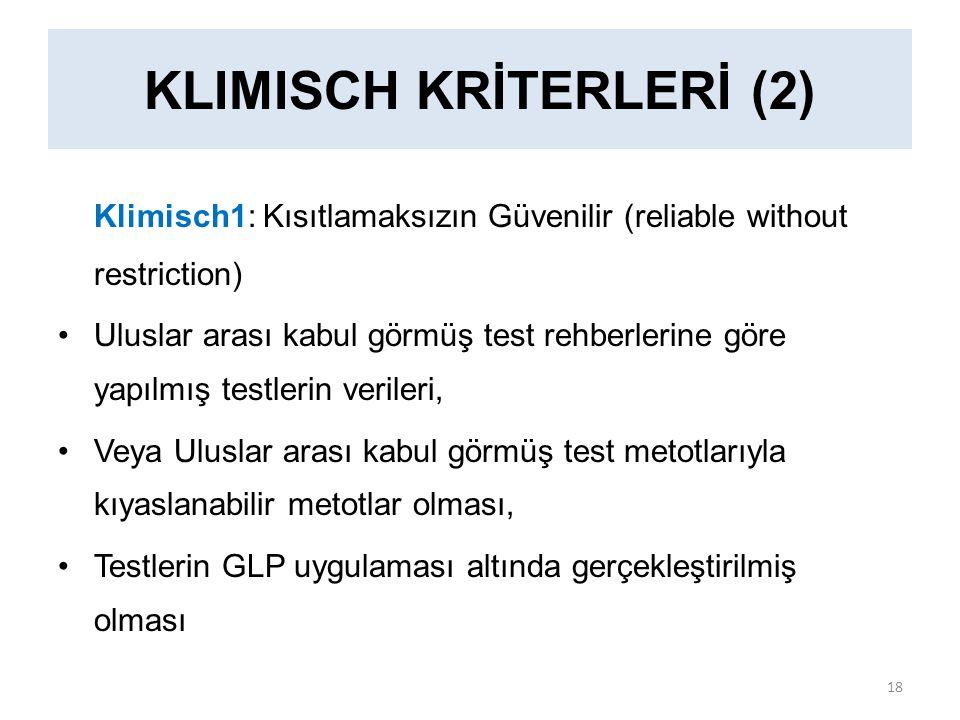 Klimisch1: Kısıtlamaksızın Güvenilir (reliable without restriction) Uluslar arası kabul görmüş test rehberlerine göre yapılmış testlerin verileri, Veya Uluslar arası kabul görmüş test metotlarıyla kıyaslanabilir metotlar olması, Testlerin GLP uygulaması altında gerçekleştirilmiş olması KLIMISCH KRİTERLERİ (2) 18