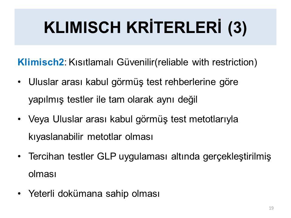 Klimisch2: Kısıtlamalı Güvenilir(reliable with restriction) Uluslar arası kabul görmüş test rehberlerine göre yapılmış testler ile tam olarak aynı değil Veya Uluslar arası kabul görmüş test metotlarıyla kıyaslanabilir metotlar olması Tercihan testler GLP uygulaması altında gerçekleştirilmiş olması Yeterli dokümana sahip olması KLIMISCH KRİTERLERİ (3) 19