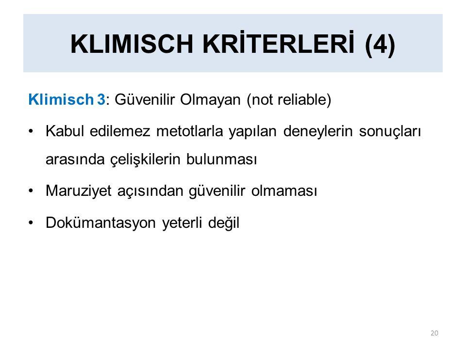Klimisch 3: Güvenilir Olmayan (not reliable) Kabul edilemez metotlarla yapılan deneylerin sonuçları arasında çelişkilerin bulunması Maruziyet açısından güvenilir olmaması Dokümantasyon yeterli değil KLIMISCH KRİTERLERİ (4) 20