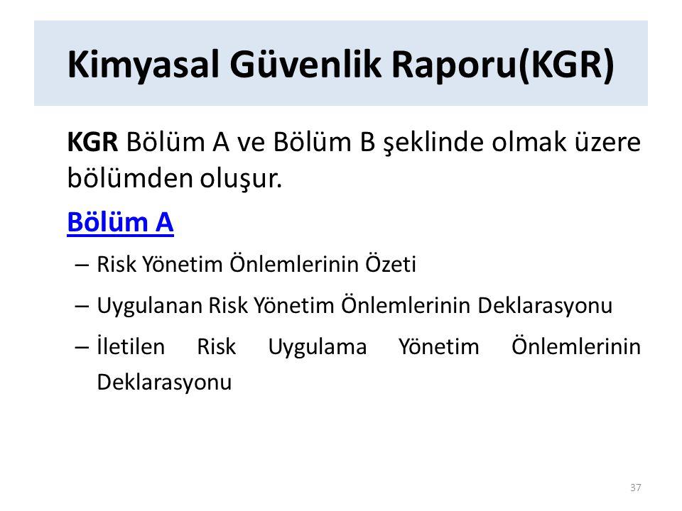 Kimyasal Güvenlik Raporu(KGR) KGR Bölüm A ve Bölüm B şeklinde olmak üzere bölümden oluşur. Bölüm A – Risk Yönetim Önlemlerinin Özeti – Uygulanan Risk