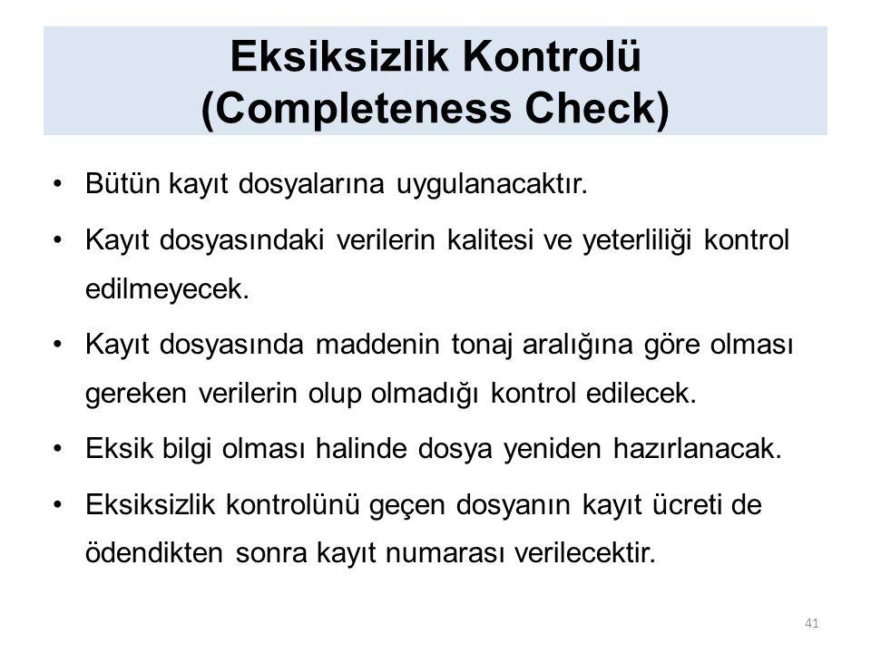 Eksiksizlik Kontrolü (Completeness Check) Bütün kayıt dosyalarına uygulanacaktır. Kayıt dosyasındaki verilerin kalitesi ve yeterliliği kontrol edilmey