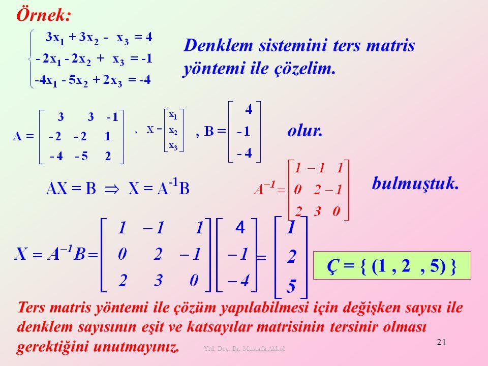 Yrd. Doç. Dr. Mustafa Akkol 21 Örnek: Ç = { (1, 2, 5) } Ters matris yöntemi ile çözüm yapılabilmesi için değişken sayısı ile denklem sayısının eşit ve