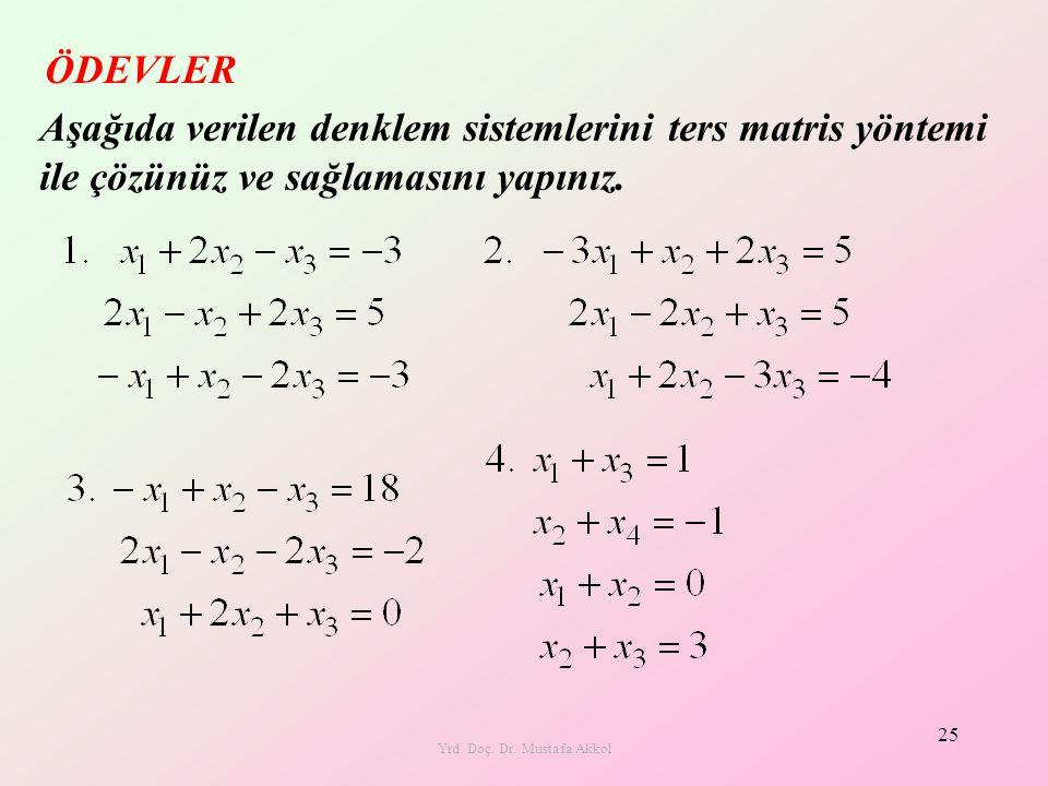 Yrd. Doç. Dr. Mustafa Akkol 25 ÖDEVLER Aşağıda verilen denklem sistemlerini ters matris yöntemi ile çözünüz ve sağlamasını yapınız.