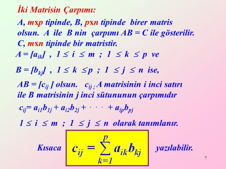 Yrd. Doç. Dr. Mustafa Akkol 7 A, mxp tipinde, B, pxn tipinde birer matris olsun. A ile B nin çarpımı AB = C ile gösterilir. C, mxn tipinde bir matrist