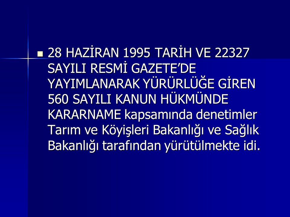 28 HAZİRAN 1995 TARİH VE 22327 SAYILI RESMİ GAZETE'DE YAYIMLANARAK YÜRÜRLÜĞE GİREN 560 SAYILI KANUN HÜKMÜNDE KARARNAME kapsamında denetimler Tarım ve