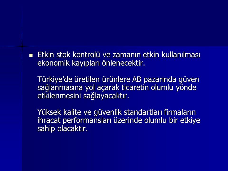 Etkin stok kontrolü ve zamanın etkin kullanılması ekonomik kayıpları önlenecektir. Türkiye'de üretilen ürünlere AB pazarında güven sağlanmasına yol aç