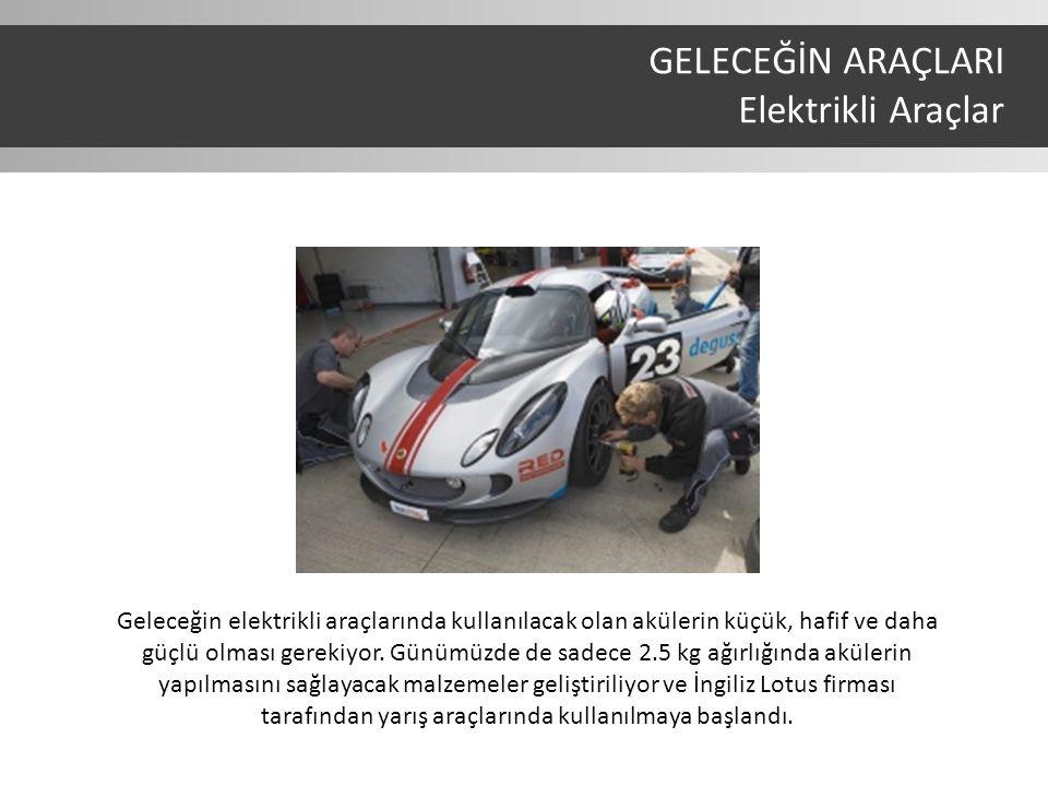 Geleceğin elektrikli araçlarında kullanılacak olan akülerin küçük, hafif ve daha güçlü olması gerekiyor.