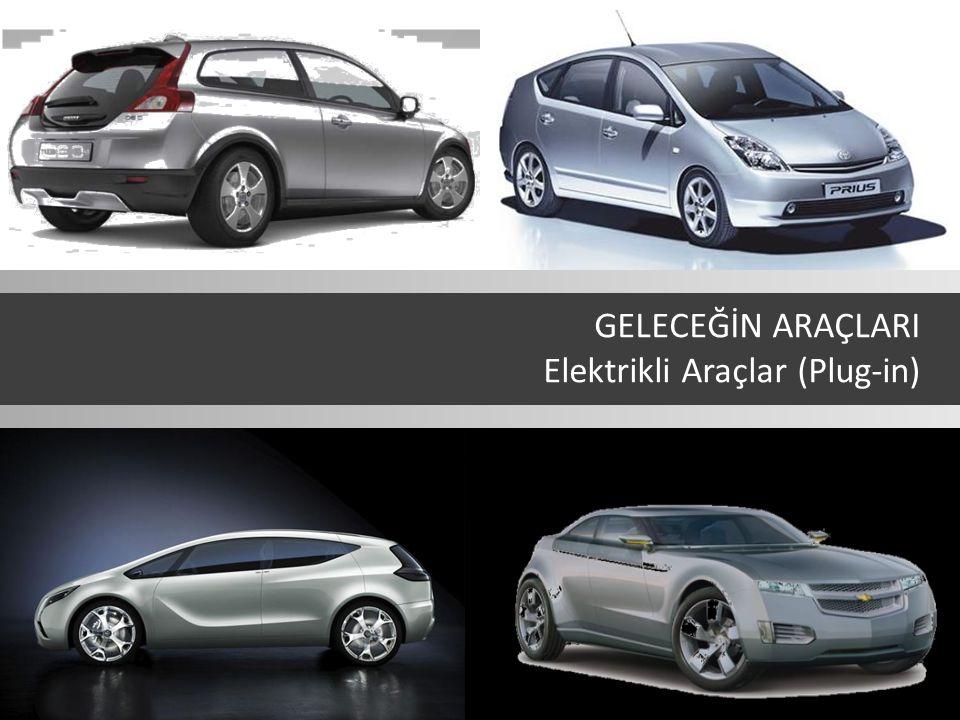 GELECEĞİN ARAÇLARI Elektrikli Araçlar (Plug-in)
