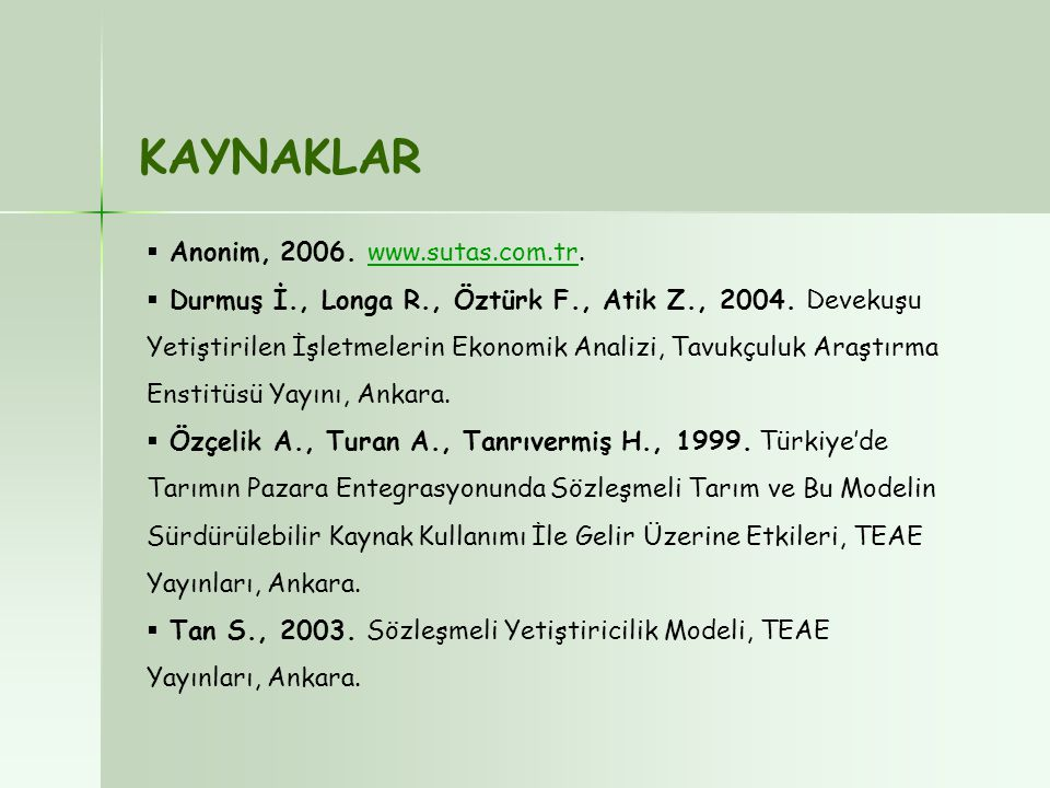 KAYNAKLAR  Anonim, 2006. www.sutas.com.tr.www.sutas.com.tr  Durmuş İ., Longa R., Öztürk F., Atik Z., 2004. Devekuşu Yetiştirilen İşletmelerin Ekonom