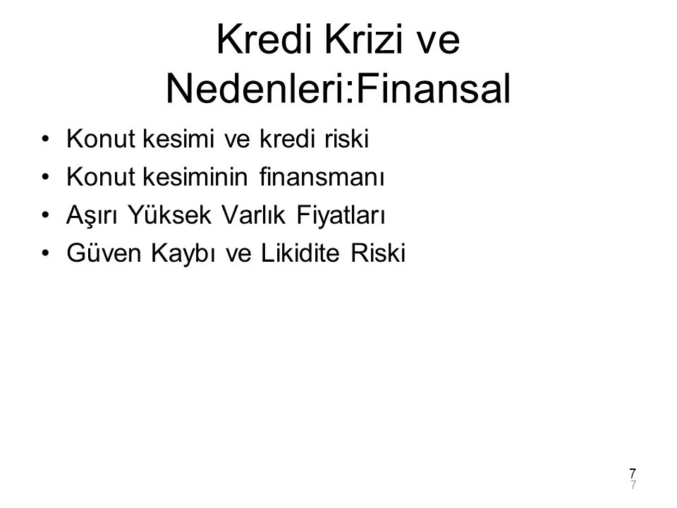 7 Kredi Krizi ve Nedenleri:Finansal Konut kesimi ve kredi riski Konut kesiminin finansmanı Aşırı Yüksek Varlık Fiyatları Güven Kaybı ve Likidite Riski
