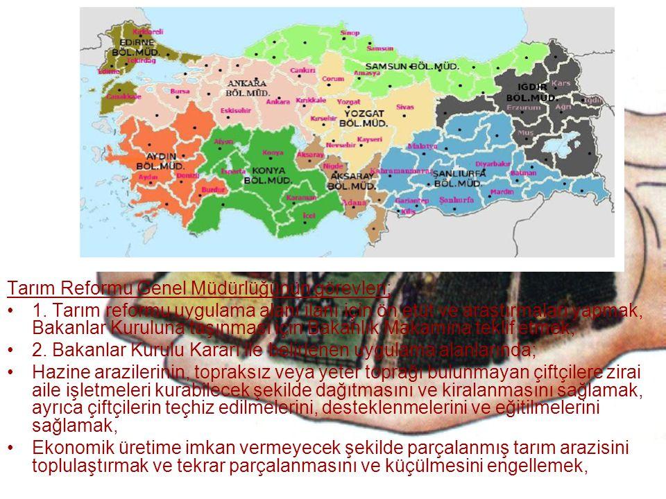 Tarım Reformu Genel Müdürlüğünün görevleri; 1. Tarım reformu uygulama alanı ilanı için ön etüt ve araştırmaları yapmak, Bakanlar Kuruluna taşınması iç