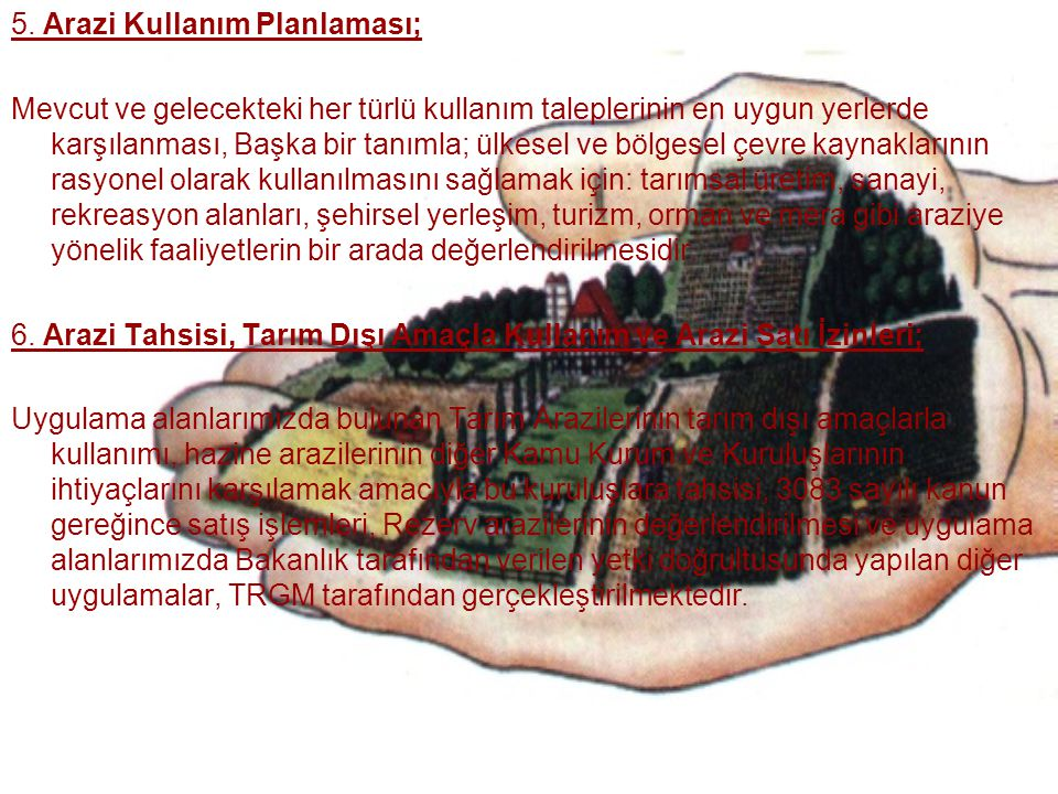 5. Arazi Kullanım Planlaması; Mevcut ve gelecekteki her türlü kullanım taleplerinin en uygun yerlerde karşılanması, Başka bir tanımla; ülkesel ve bölg
