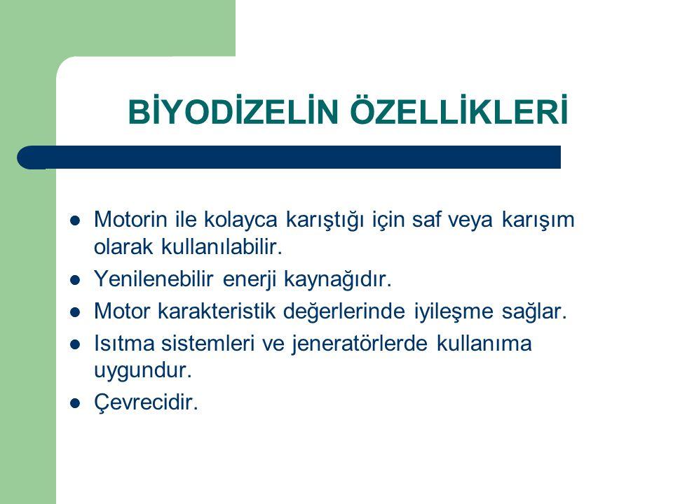 BİYODİZELİN ÖZELLİKLERİ Motorin ile kolayca karıştığı için saf veya karışım olarak kullanılabilir. Yenilenebilir enerji kaynağıdır. Motor karakteristi