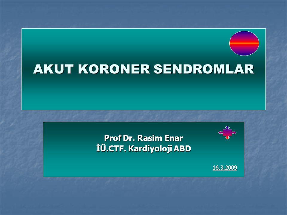 AKUT KORONER SENDROMLAR Prof Dr. Rasim Enar İÜ.CTF. Kardiyoloji ABD 16.3.2009 16.3.2009