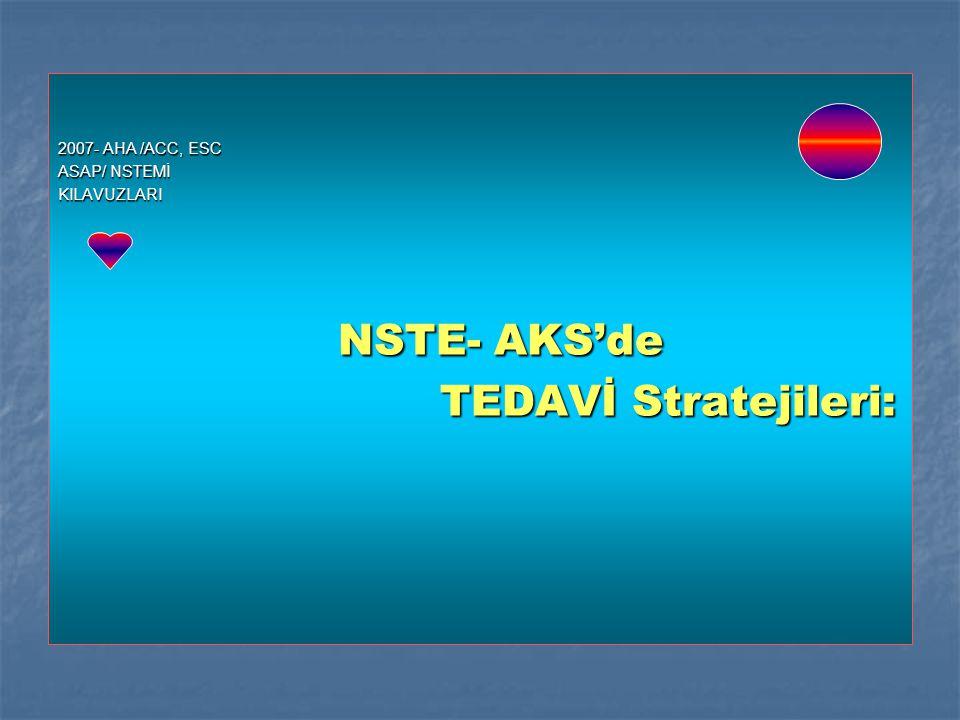 2007- AHA /ACC, ESC ASAP/ NSTEMİ KILAVUZLARI NSTE- AKS'de NSTE- AKS'de TEDAVİ Stratejileri: TEDAVİ Stratejileri: