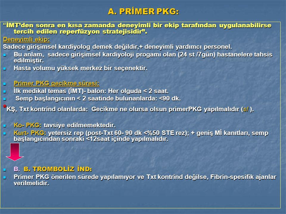 """A. PRİMER PKG: """" İMT'den sonra en kısa zamanda deneyimli bir ekip tarafından uygulanabilirse tercih edilen reperfüzyon stratejisidir"""". Deneyimli ekip:"""