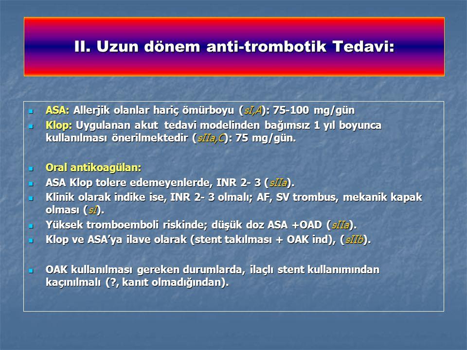 II. Uzun dönem anti-trombotik Tedavi: ASA: Allerjik olanlar hariç ömürboyu (sI,A): 75-100 mg/gün ASA: Allerjik olanlar hariç ömürboyu (sI,A): 75-100 m