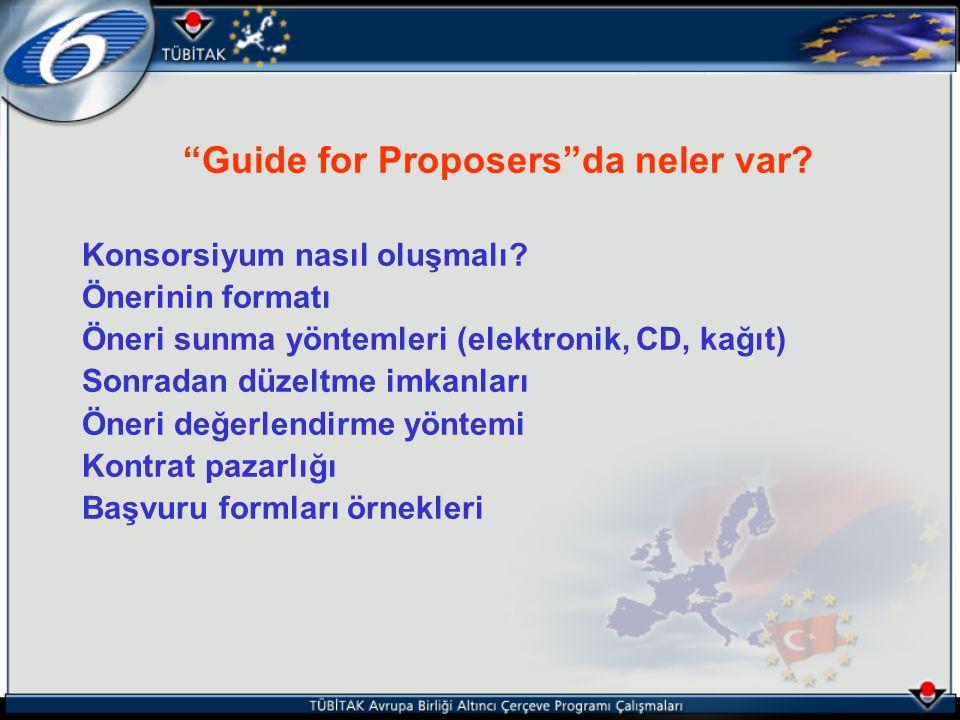 """""""Guide for Proposers""""da neler var? Konsorsiyum nasıl oluşmalı? Önerinin formatı Öneri sunma yöntemleri (elektronik, CD, kağıt) Sonradan düzeltme imkan"""