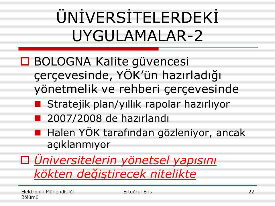  BOLOGNA Kalite güvencesi çerçevesinde, YÖK'ün hazırladığı yönetmelik ve rehberi çerçevesinde Stratejik plan/yıllık rapolar hazırlıyor 2007/2008 de h