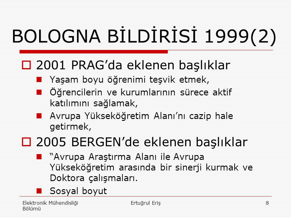 BOLOGNA BİLDİRİSİ 1999(2)  2001 PRAG'da eklenen başlıklar Yaşam boyu öğrenimi teşvik etmek, Öğrencilerin ve kurumlarının sürece aktif katılımını sağl