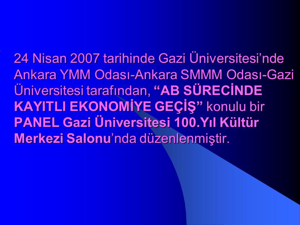 24 Nisan 2007 tarihinde Gazi Üniversitesi'nde Ankara YMM Odası-Ankara SMMM Odası-Gazi Üniversitesi tarafından, AB SÜRECİNDE KAYITLI EKONOMİYE GEÇİŞ konulu bir PANEL Gazi Üniversitesi 100.Yıl Kültür Merkezi Salonu'nda düzenlenmiştir.