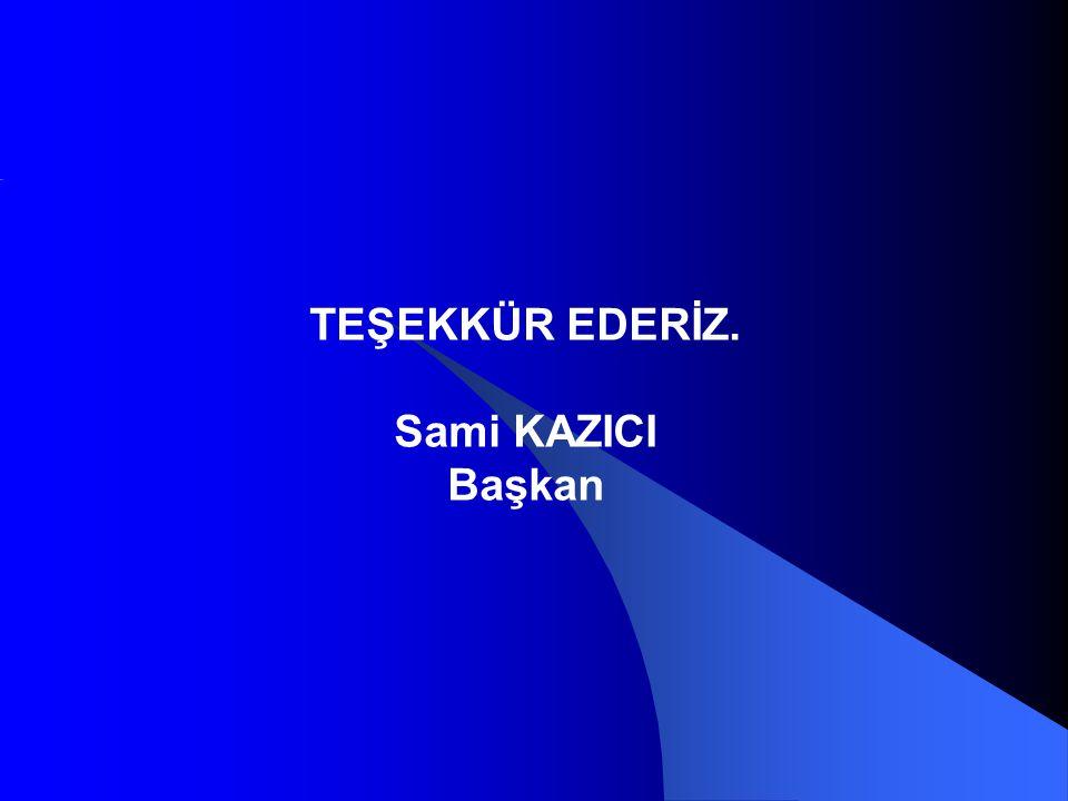 TEŞEKKÜR EDERİZ. Sami KAZICI Başkan